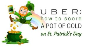 uber: how to score a pot of gold on st patrick's day